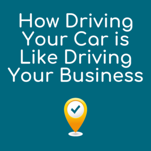 How Driving Your Car is Like Driving Your Business